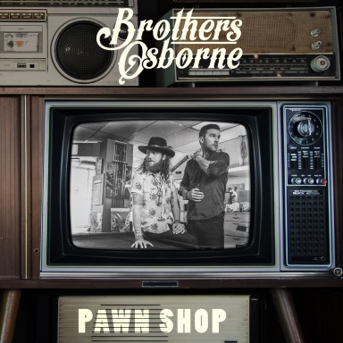 BROTHERS OSBORNE'S HIGHLY ANTICIPATED DEBUT ALBUM, PAWN SHOP, AVAILABLE FRIDAY