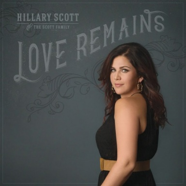 HILLARY SCOTT & THE SCOTT FAMILY  GRACE MULTIPLE BILLBOARD CHARTS  WITH FIRST WEEK SALES OF LOVE REMAINS