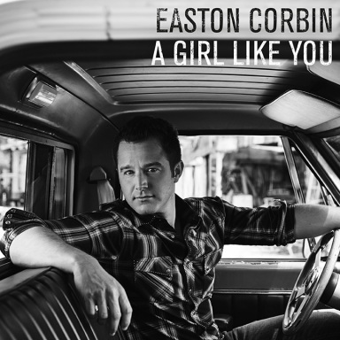 "Easton Corbin Releases ""A Girl Like You"" To Country Radio January 30"