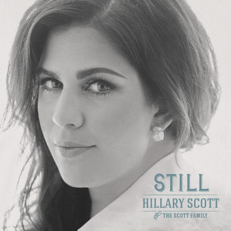 "GRAMMY WINNING HILLARY SCOTT & THE SCOTT FAMILY FIND COMFORT IN FAITH WITH NEW SINGLE ""STILL"""