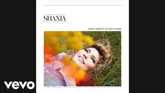 Shania Twain – Life's About To Get Good (Audio)