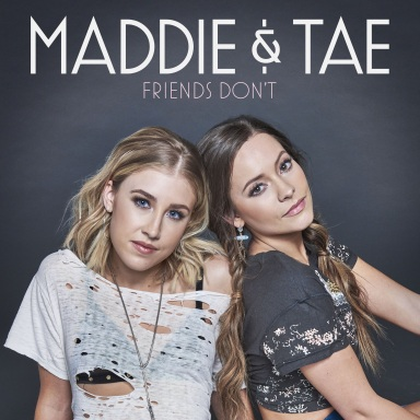 "Maddie & Tae Return with Highly-Anticipated New Single ""Friends Don't"""