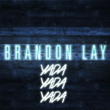 "BRANDON LAY RELEASES NEW SINGLE ""YADA YADA YADA"""