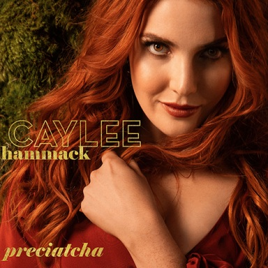 """CAYLEE HAMMACK DELIVERS NEW INFECTIOUS GROOVE """"PRECIATCHA"""" AVAILABLE TODAY"""
