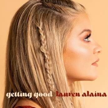 """Lauren Alaina is """"Getting Good"""" with New Single – Available Now"""